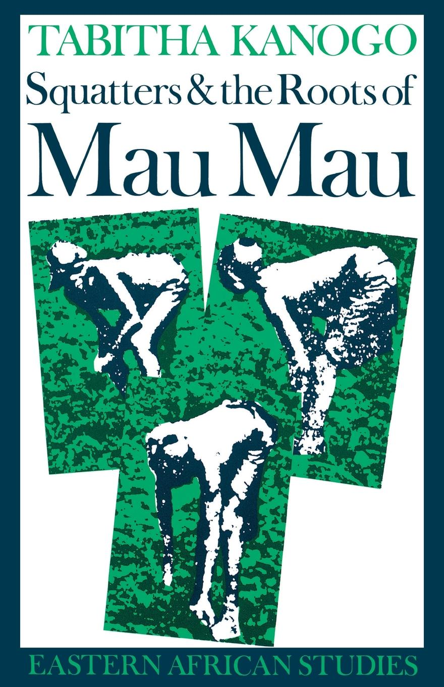 Cover of 'Squatters and the Roots of Mau Mau, 1905–1963'