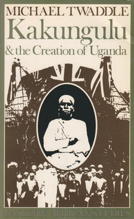Cover of 'Kakungulu and the Creation of Uganda, 1868–1928'