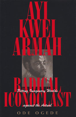 Cover of 'Ayi Kwei Armah, Radical Iconoclast'