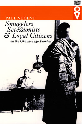 Cover of Smugglers, Secessionists, and Loyal Citizens on the Ghana-Togo Frontier