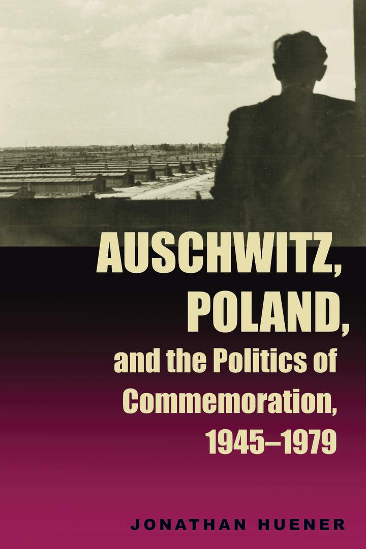 Cover of 'Auschwitz, Poland, and the Politics of Commemoration, 1945–1979'