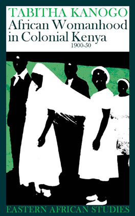 Cover of 'African Womanhood in Colonial Kenya, 1900–1950'